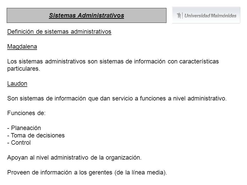 Definición de sistemas administrativos Magdalena Los sistemas administrativos son sistemas de información con características particulares. Laudon Son