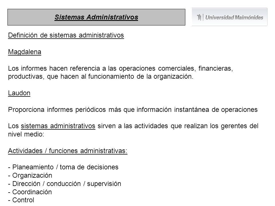 Definición de sistemas administrativos Magdalena Los informes hacen referencia a las operaciones comerciales, financieras, productivas, que hacen al f