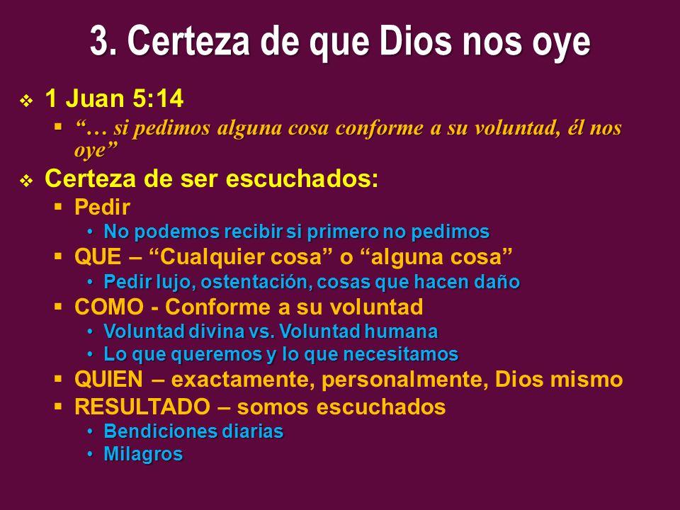 3. Certeza de que Dios nos oye 1 Juan 5:14 … si pedimos alguna cosa conforme a su voluntad, él nos oye … si pedimos alguna cosa conforme a su voluntad