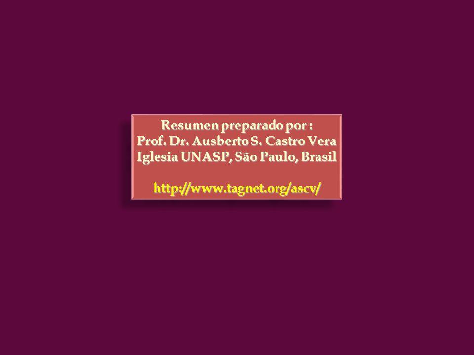 Resumen preparado por : Prof. Dr. Ausberto S. Castro Vera Iglesia UNASP, São Paulo, Brasil http://www.tagnet.org/ascv/ Resumen preparado por : Prof. D