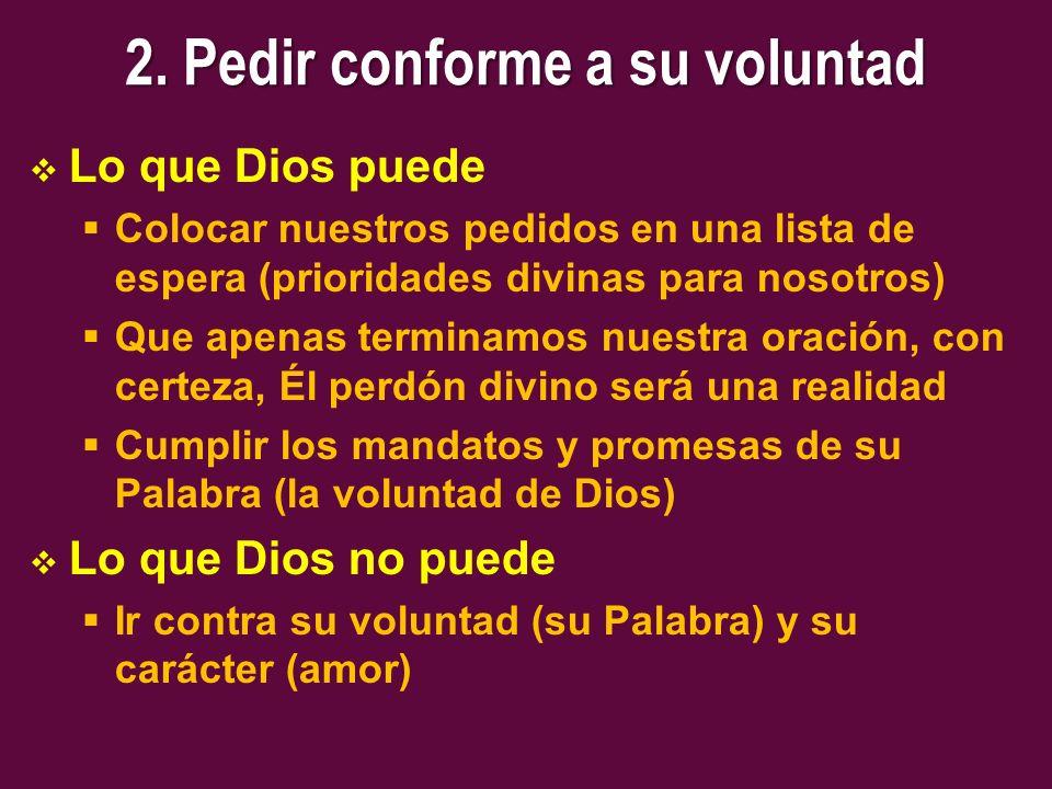 2. Pedir conforme a su voluntad Lo que Dios puede Colocar nuestros pedidos en una lista de espera (prioridades divinas para nosotros) Que apenas termi