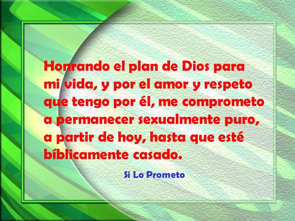 Honrando el plan de Dios para mi vida, y por el amor y respeto que tengo por él, me comprometo a permanecer sexualmente puro, a partir de hoy, hasta q