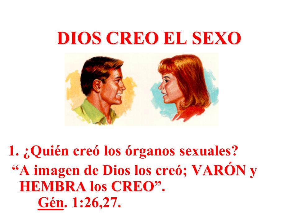 DIOS CREO EL SEXO 1. ¿Quién creó los órganos sexuales? VARÓN HEMBRACREO A imagen de Dios los creó; VARÓN y HEMBRA los CREO. Gén. 1:26,27.
