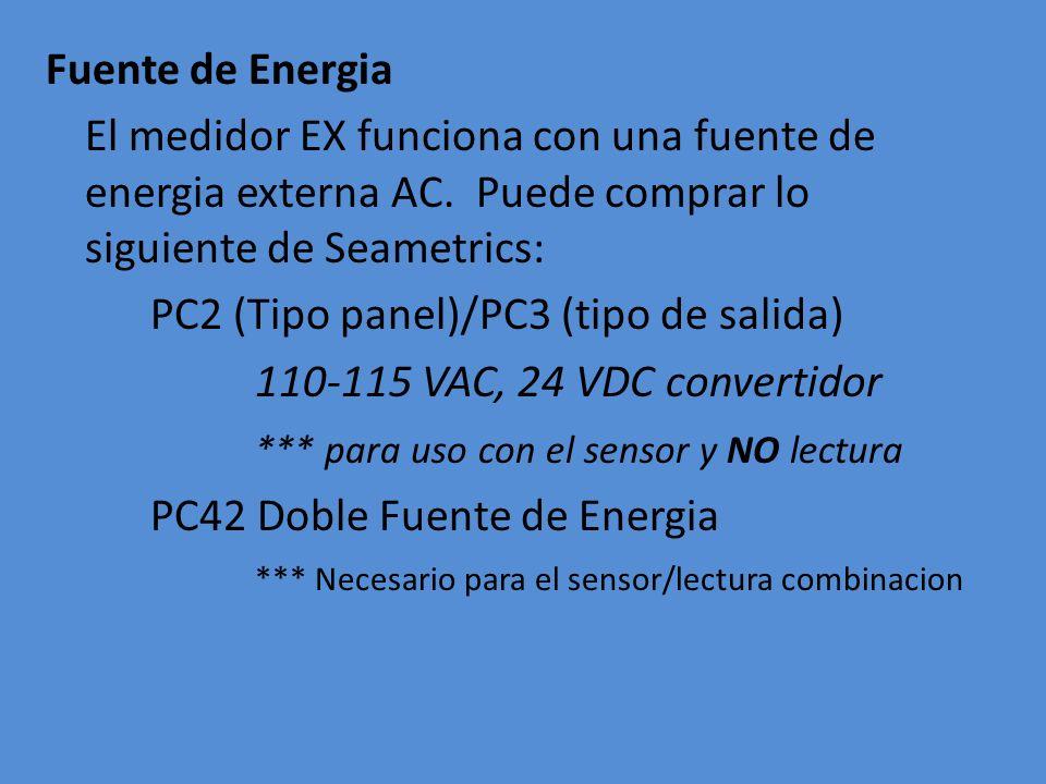 Fuente de Energia El medidor EX funciona con una fuente de energia externa AC. Puede comprar lo siguiente de Seametrics: PC2 (Tipo panel)/PC3 (tipo de