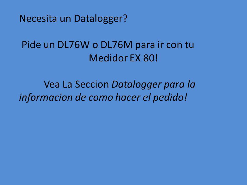 Necesita un Datalogger? Pide un DL76W o DL76M para ir con tu Medidor EX 80! Vea La Seccion Datalogger para la informacion de como hacer el pedido!
