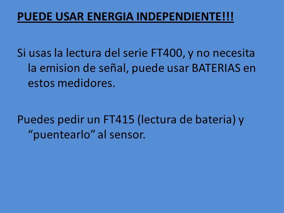 PUEDE USAR ENERGIA INDEPENDIENTE!!! Si usas la lectura del serie FT400, y no necesita la emision de señal, puede usar BATERIAS en estos medidores. Pue