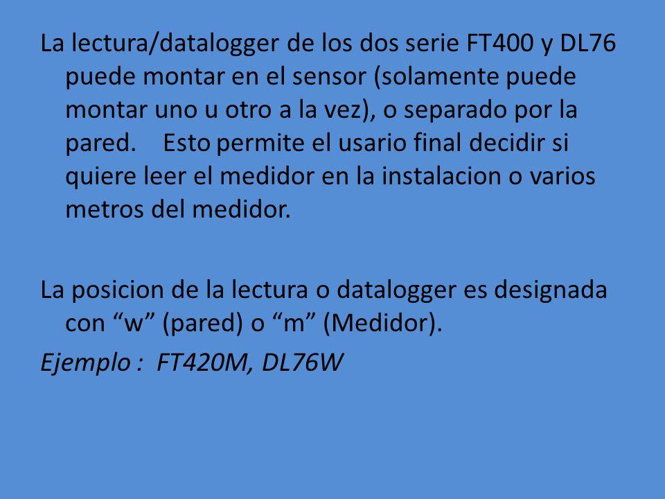 La lectura/datalogger de los dos serie FT400 y DL76 puede montar en el sensor (solamente puede montar uno u otro a la vez), o separado por la pared. E