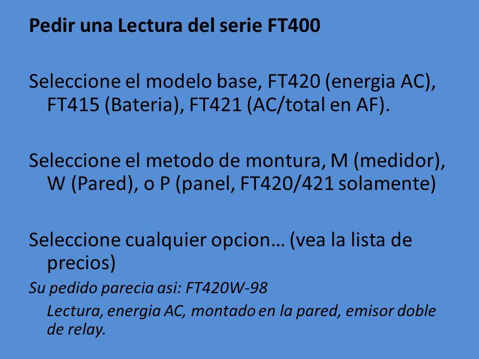 Pedir una Lectura del serie FT400 Seleccione el modelo base, FT420 (energia AC), FT415 (Bateria), FT421 (AC/total en AF). Seleccione el metodo de mont