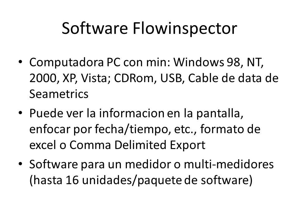 Software Flowinspector Computadora PC con min: Windows 98, NT, 2000, XP, Vista; CDRom, USB, Cable de data de Seametrics Puede ver la informacion en la