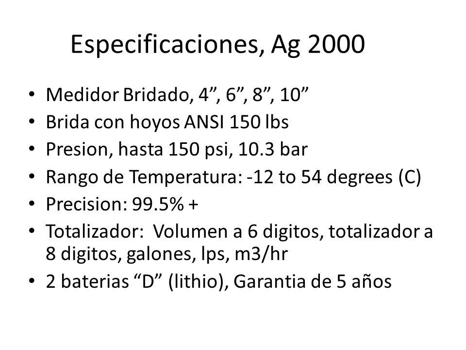 Especificaciones, Ag 2000 Medidor Bridado, 4, 6, 8, 10 Brida con hoyos ANSI 150 lbs Presion, hasta 150 psi, 10.3 bar Rango de Temperatura: -12 to 54 d