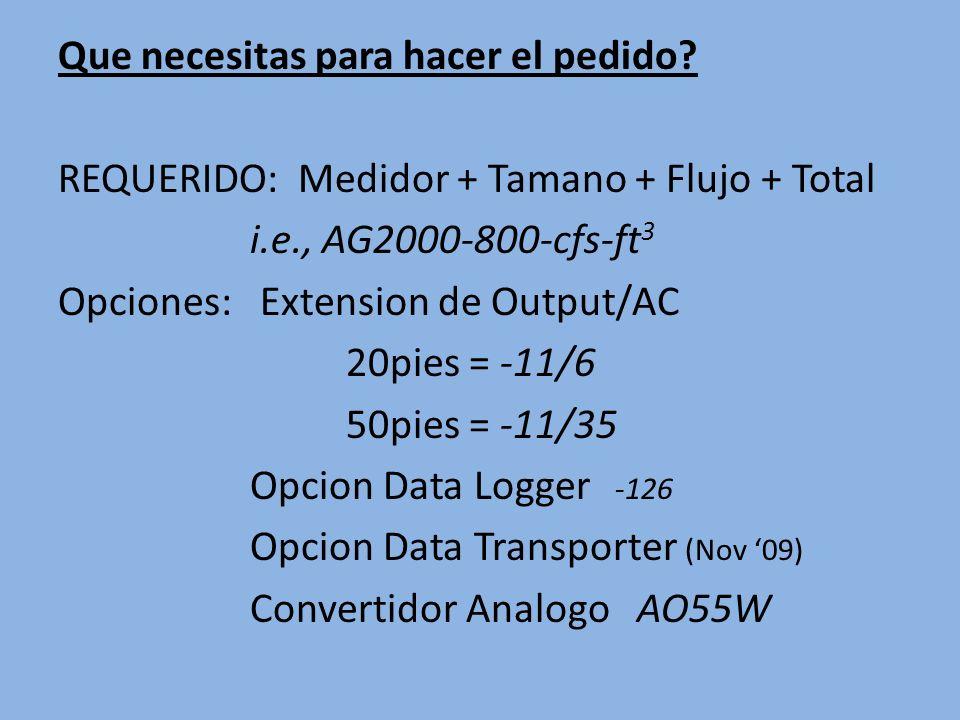 Que necesitas para hacer el pedido? REQUERIDO: Medidor + Tamano + Flujo + Total i.e., AG2000-800-cfs-ft 3 Opciones: Extension de Output/AC 20pies = -1