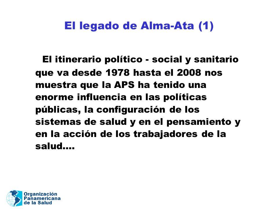 Organización Panamericana de la Salud El legado de Alma-Ata (1) El itinerario político - social y sanitario que va desde 1978 hasta el 2008 nos muestr