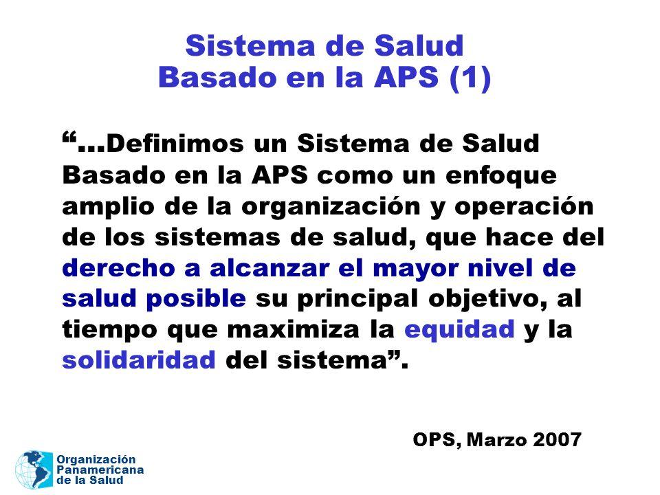Organización Panamericana de la Salud Sistema de Salud Basado en la APS (1)... Definimos un Sistema de Salud Basado en la APS como un enfoque amplio d