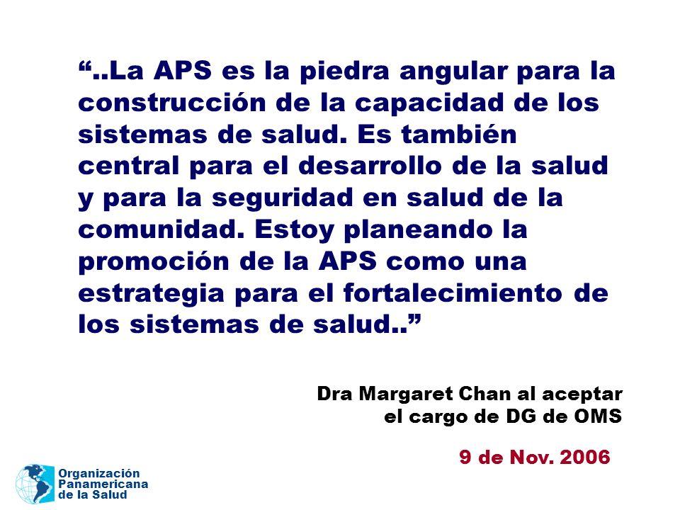 Organización Panamericana de la Salud..La APS es la piedra angular para la construcción de la capacidad de los sistemas de salud. Es también central p