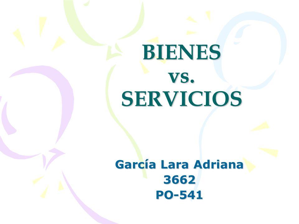Bienes Servicios Físicos y duraderosNo físicos y perecederos Solo existe el lugar donde se ofrece el servicio