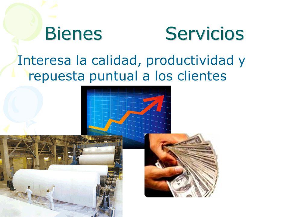 Bienes Servicios Interesa la calidad, productividad y repuesta puntual a los clientes