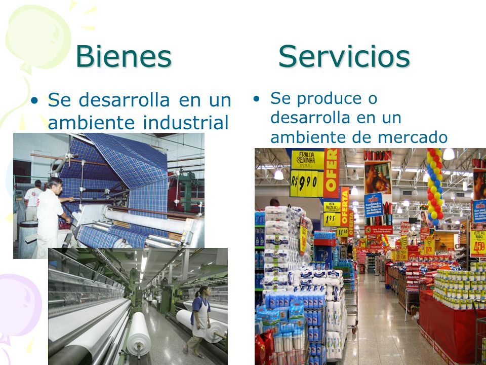 Bienes Servicios Se desarrolla en un ambiente industrial Se produce o desarrolla en un ambiente de mercado