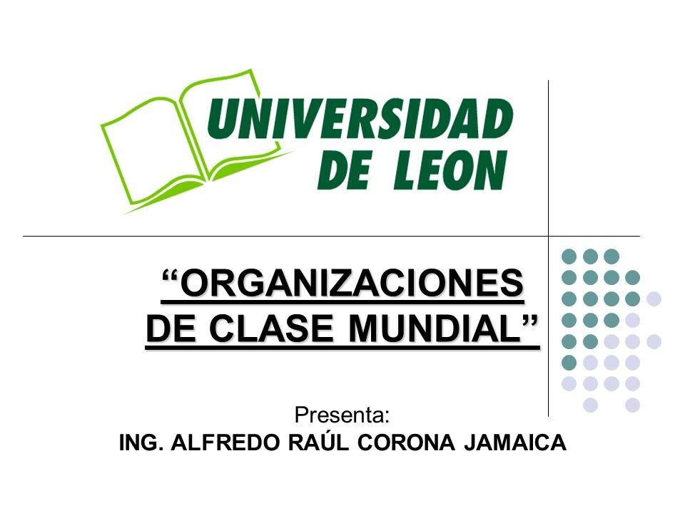Producción I ORGANIZACIONES DE CLASE MUNDIAL Presenta: ING. ALFREDO RAÚL CORONA JAMAICA