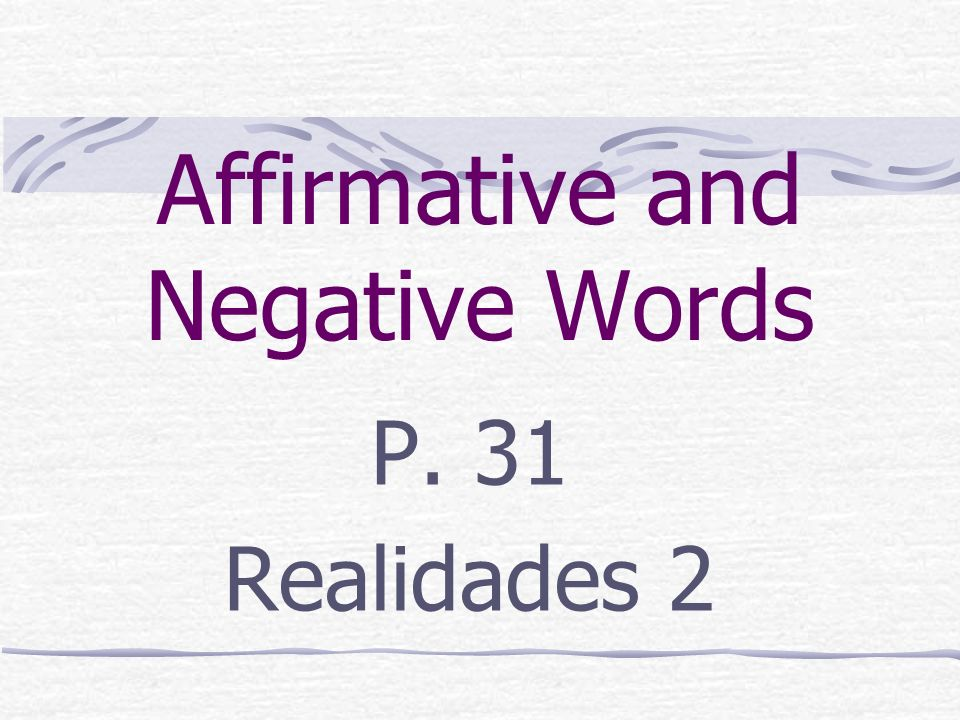 Affirmative and Negative Words P. 31 Realidades 2