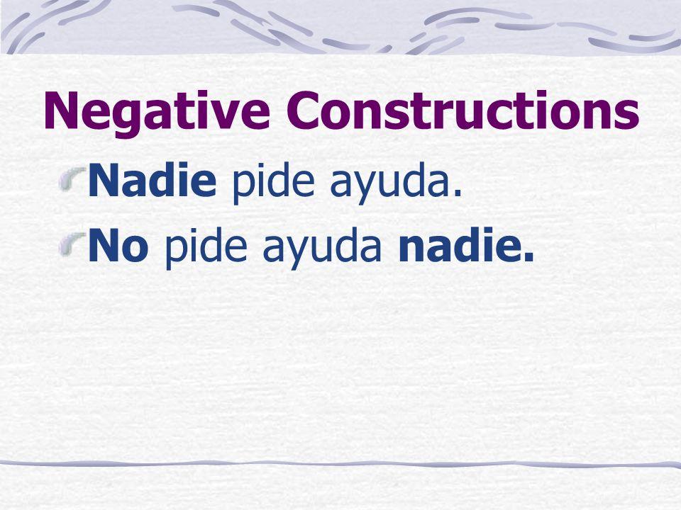 Negative Constructions Nunca pide ayuda. No pide ayuda nunca.