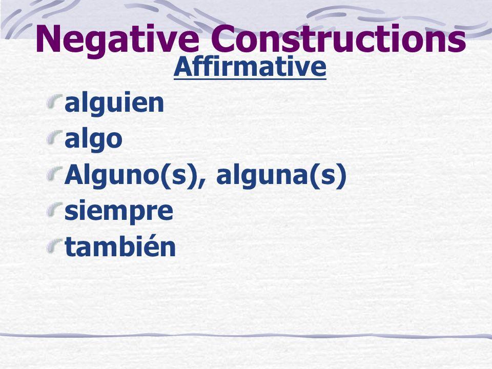 Negative Constructions Affirmative alguien algo Alguno(s), alguna(s) siempre también