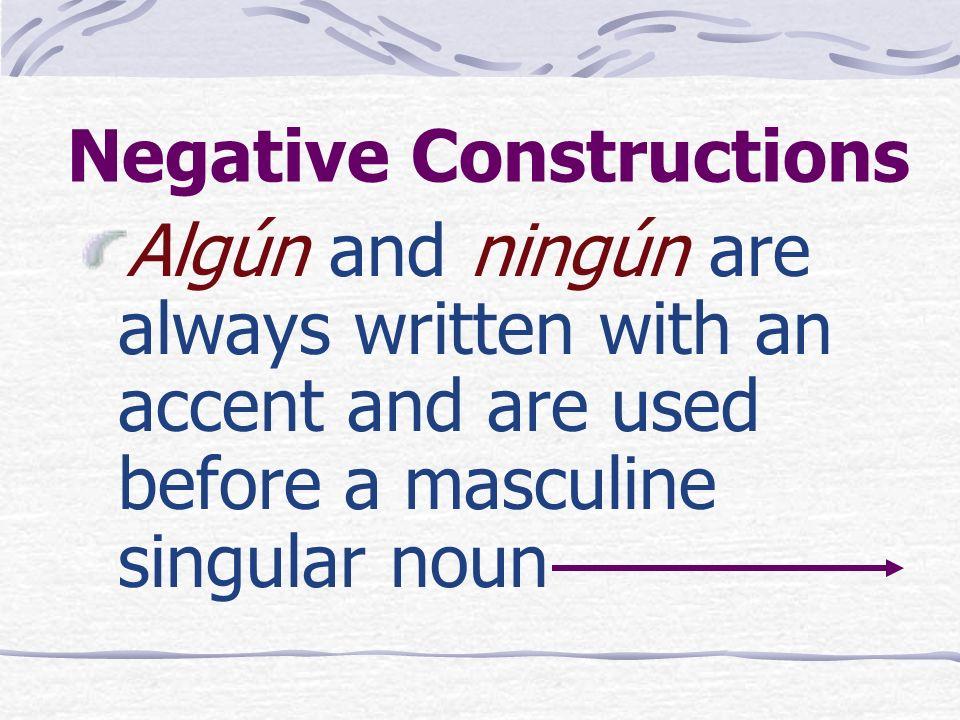 Negative Constructions Negative nadie nada Ninguno(s), ninguna(s) nunca tampoco