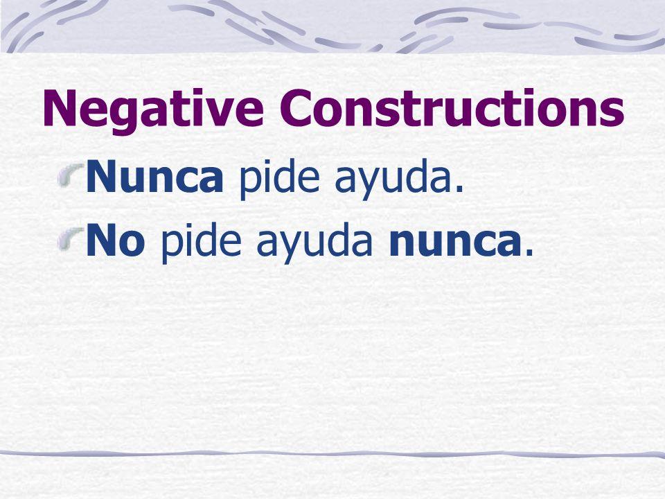 Negative Constructions Nadie llega a tiempo. No llega nadie a tiempo.