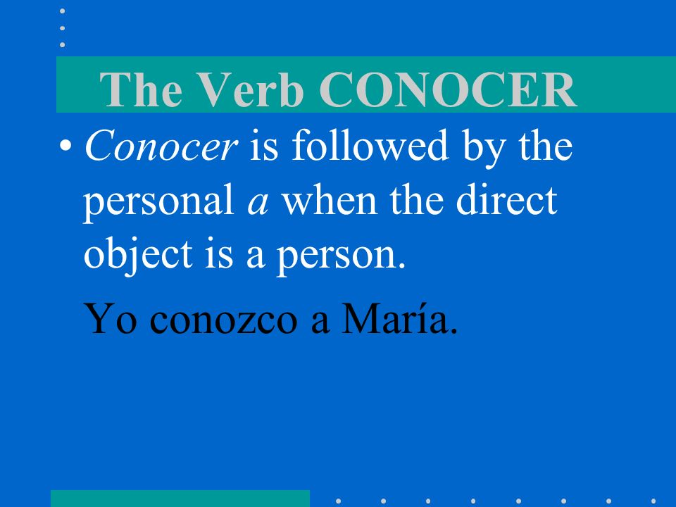 The Verb CONOCER Conocer is followed by the personal a when the direct object is a person.