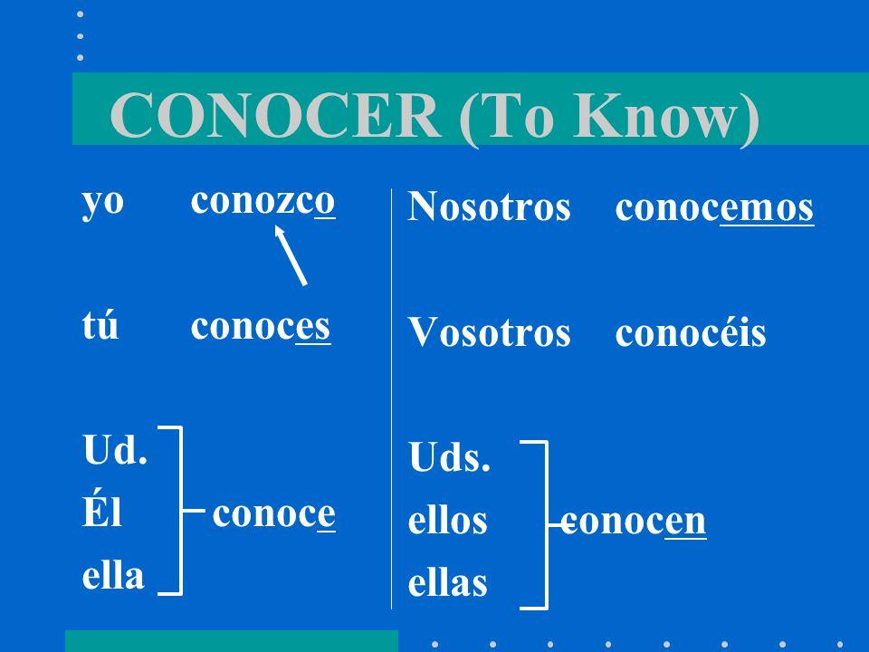The Verb CONOCER Remember the personal a? Conozco a María Teresa. Conozco Madrid.