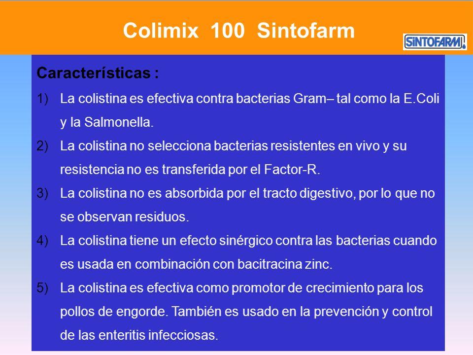 Características : 1)La colistina es efectiva contra bacterias Gram– tal como la E.Coli y la Salmonella.La colistina es efectiva contra bacterias Gram–