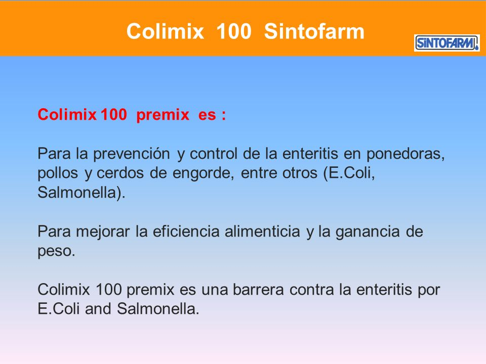 Colimix 100 premix es : Para la prevención y control de la enteritis en ponedoras, pollos y cerdos de engorde, entre otros (E.Coli, Salmonella). Para
