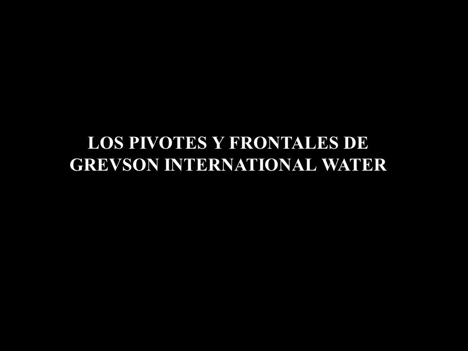 LOS PIVOTES Y FRONTALES DE GREVSON INTERNATIONAL WATER