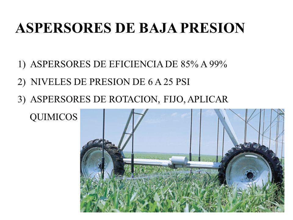 ASPERSORES DE BAJA PRESION 1) ASPERSORES DE EFICIENCIA DE 85% A 99% 2) NIVELES DE PRESION DE 6 A 25 PSI 3) ASPERSORES DE ROTACION, FIJO, APLICAR QUIMI