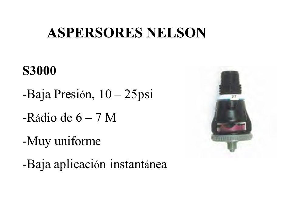 S3000 -Baja Presi ó n, 10 – 25psi -R á dio de 6 – 7 M -Muy uniforme -Baja aplicaci ó n instant á nea ASPERSORES NELSON
