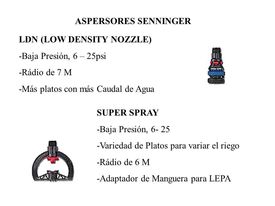 LDN (LOW DENSITY NOZZLE) -Baja Presión, 6 – 25psi -Rádio de 7 M -Más platos con más Caudal de Agua SUPER SPRAY -Baja Presión, 6- 25 -Variedad de Plato