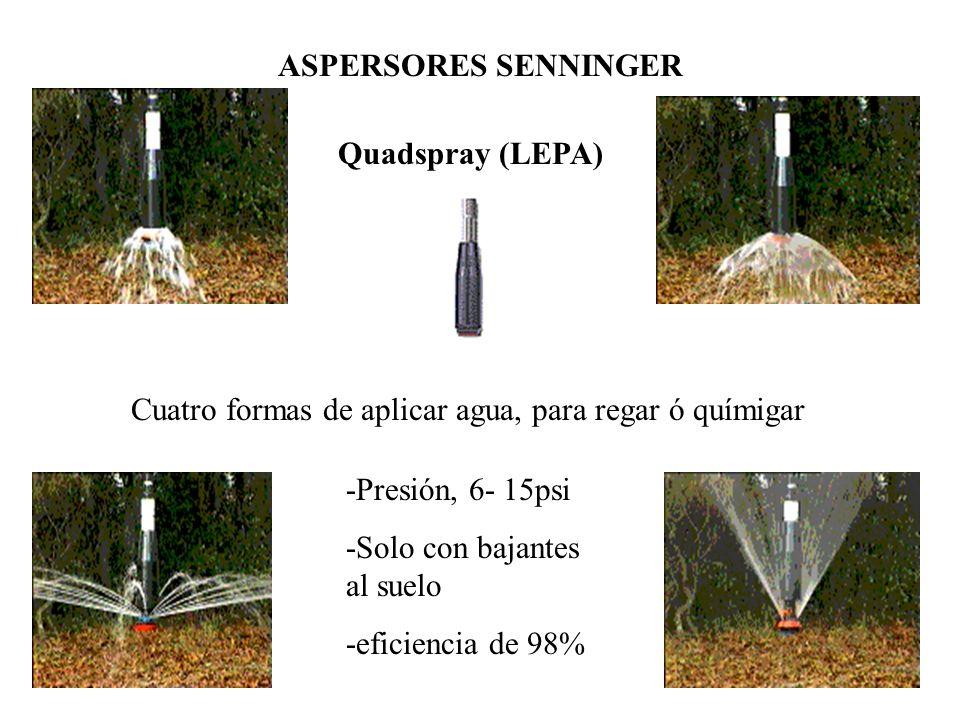 Quadspray (LEPA) -Presión, 6- 15psi -Solo con bajantes al suelo -eficiencia de 98% Cuatro formas de aplicar agua, para regar ó químigar