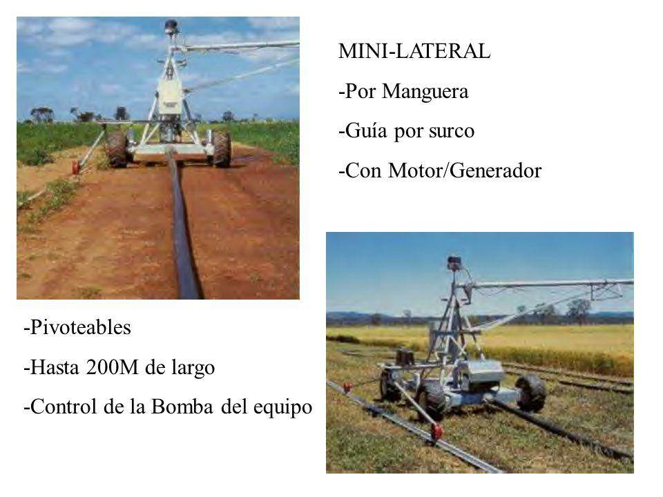 MINI-LATERAL -Por Manguera -Guía por surco -Con Motor/Generador -Pivoteables -Hasta 200M de largo -Control de la Bomba del equipo