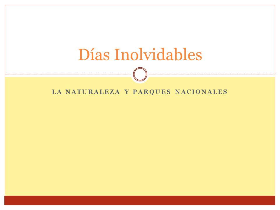 LA NATURALEZA Y PARQUES NACIONALES Días Inolvidables