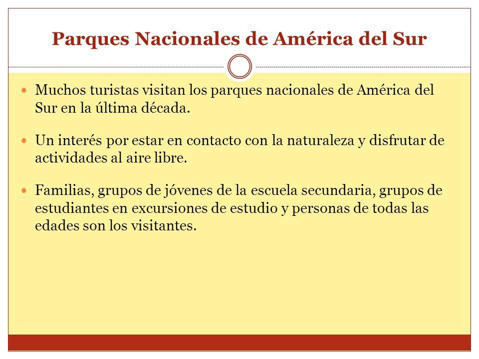 Parques Nacionales de América del Sur Muchos turistas visitan los parques nacionales de América del Sur en la última década. Un interés por estar en c