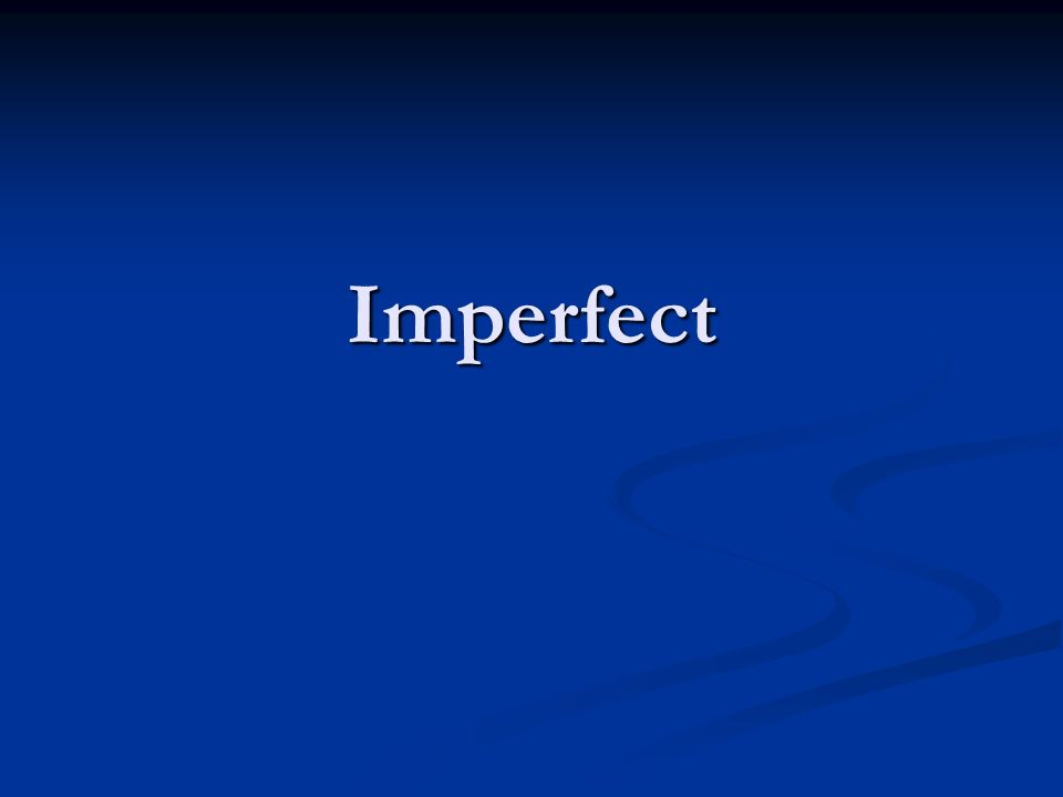Imperfect A verb tense to describe events which happen in the past.