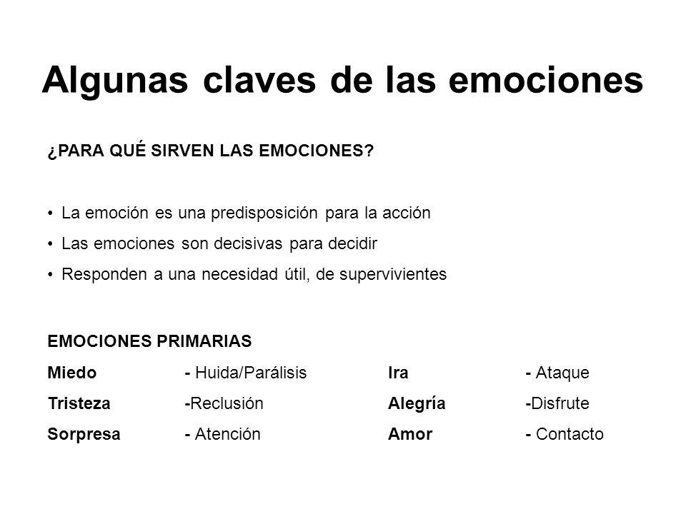 Algunas claves de las emociones ¿PARA QUÉ SIRVEN LAS EMOCIONES? La emoción es una predisposición para la acción Las emociones son decisivas para decid