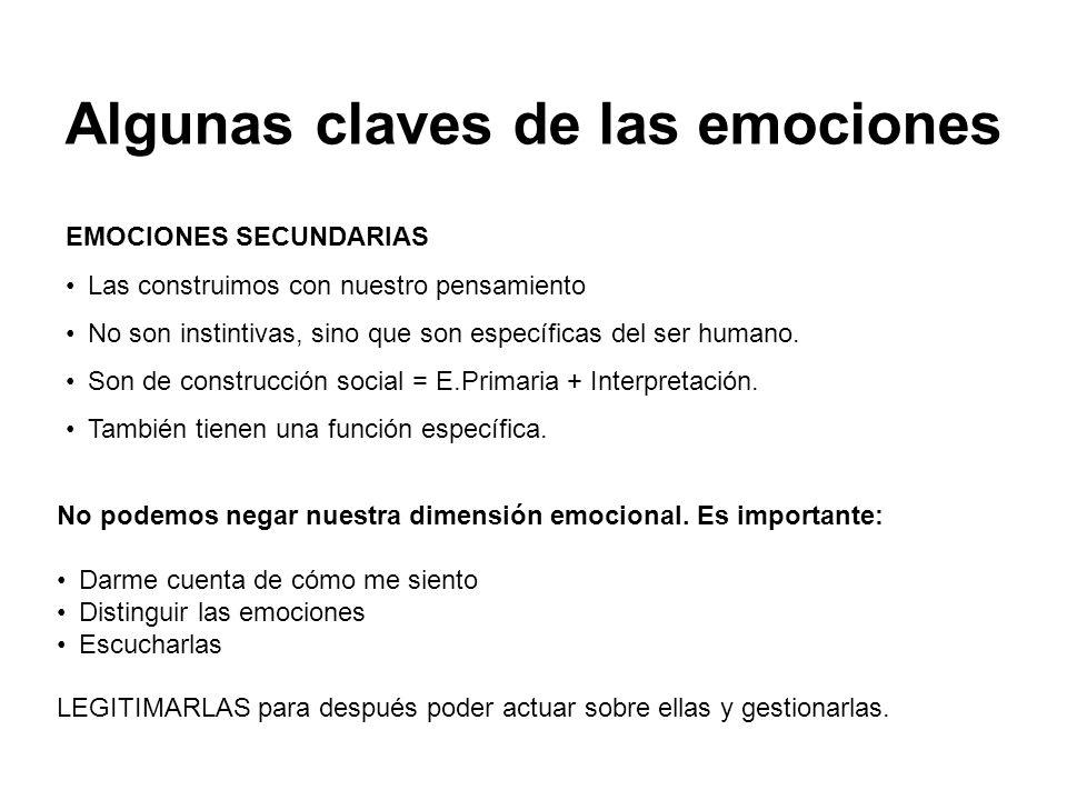 Algunas claves de las emociones EMOCIONES SECUNDARIAS Las construimos con nuestro pensamiento No son instintivas, sino que son específicas del ser hum