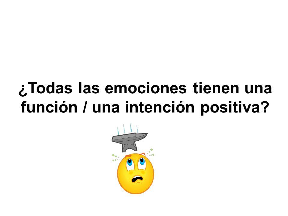 ¿Todas las emociones tienen una función / una intención positiva?