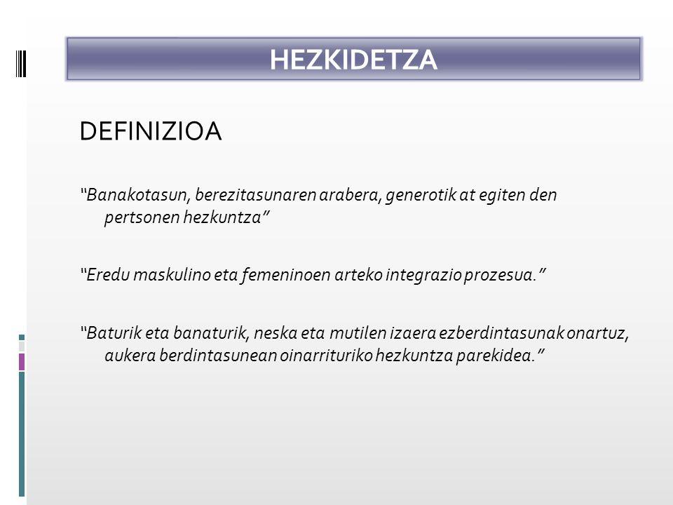 HEZKIDETZA DEFINIZIOA Banakotasun, berezitasunaren arabera, generotik at egiten den pertsonen hezkuntza Eredu maskulino eta femeninoen arteko integrazio prozesua.