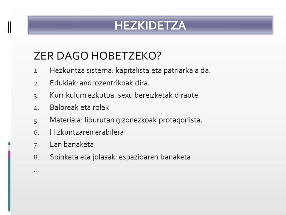 HEZKIDETZA ZER DAGO HOBETZEKO. 1. Hezkuntza sistema: kapitalista eta patriarkala da.