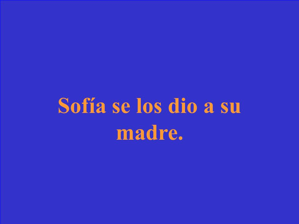 Sofía le dio unos regalos a su madre. Sofía le ___ dio a su madre. (Fill in the blank with a direct or indirect object pronoun)