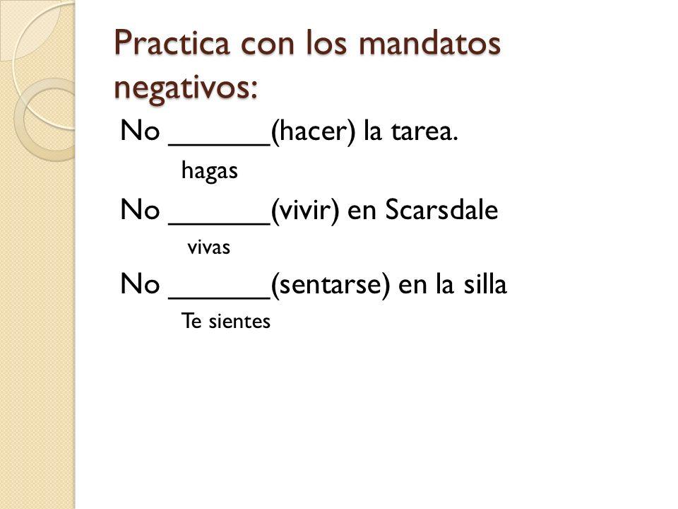 Practica con los mandatos negativos: No ______(hacer) la tarea.
