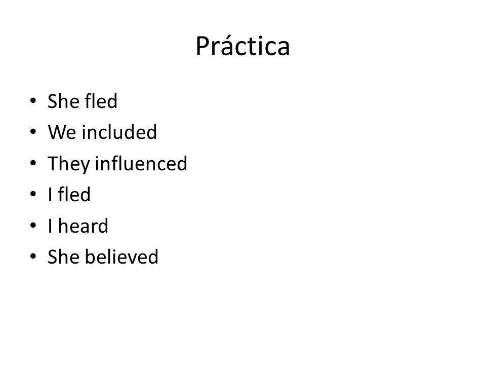 Práctica She fled We included They influenced I fled I heard She believed