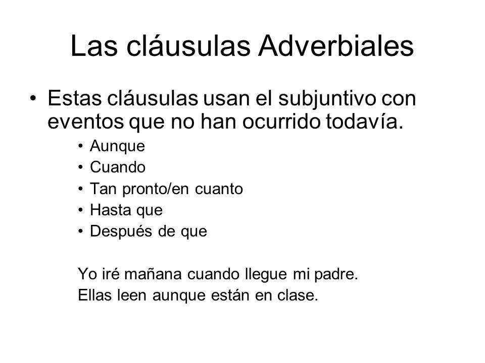 Las cláusulas adverbiales Estas clausulas siempre usan el subjuntivo: En caso de que Sin que Con tal de que A menos que Para que A fines de que Yo voy