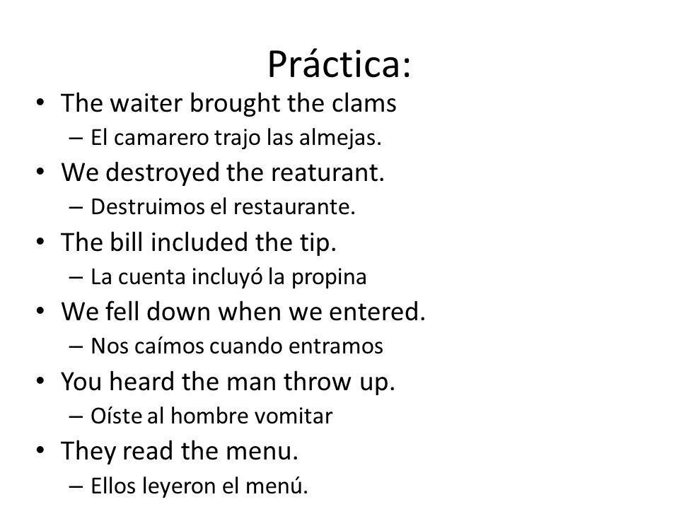 Práctica: The waiter brought the clams – El camarero trajo las almejas.